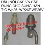 ĐUÔI NỐI GAS & CÁP DÙNG CHO SÚNG HÀN TIG